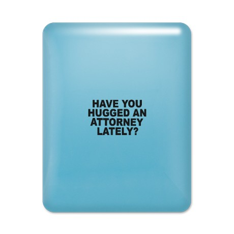 have_you_hugged_an_attorney_lately_ipad_case